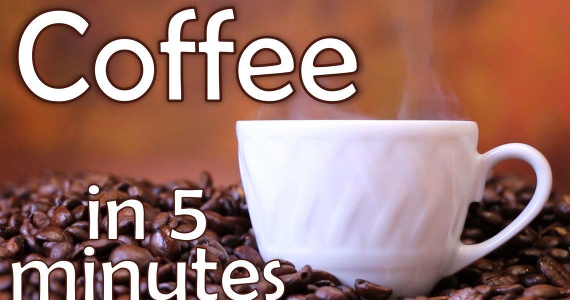 Learn About Coffee in 5 Minutes